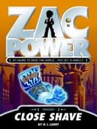 Zac Power: Close Shave ebook by H. I. Larry