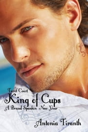 King of Cups: Brand Spankin New Year ebook by Antonia Tiranth