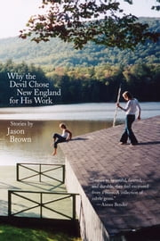 Why the Devil Chose New England for His Work - Stories ebook by Jason Brown
