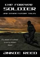 The Forever Soldier and Other Future Tales ebook by