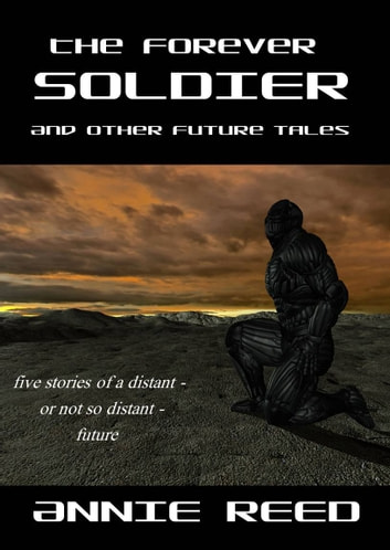 The Forever Soldier and Other Future Tales