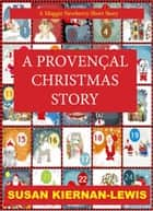 A Provençal Christmas - A Maggie Newberry Short Story ebook by Susan Kiernan-Lewis