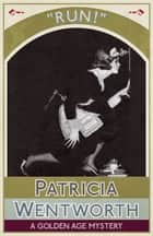 Run! - A Golden Age Mystery ebook by Patricia Wentworth