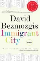 Immigrant City ebook by David Bezmozgis