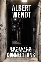 Breaking Connections ebook by Albert Wendt
