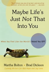 Maybe Life's Just Not That Into You - When You feel Like the World's Voted You Off ebook by Martha Bolton,Brad Dickson