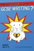 How Do I Improve My Grades In GCSE Writing? ebook by Sally Jones