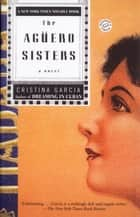 The Aguero Sisters - A Novel ebook by Cristina García