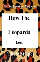 How The Leopards Lost Their Stripes ebook by Felicity-Ann McInnes