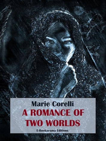 A Romance of Two Worlds ebook by Marie Corelli