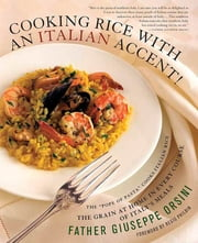 Cooking Rice with an Italian Accent! - The Grain At Home in Every Course of Italy's Meals ebook by Regis Philbin,Giuseppe Orsini