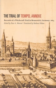 The Trial of Tempel Anneke - Records of a Witchcraft Trial in Brunswick, Germany, 1663 ebook by Peter Morton,Barbara Dahms