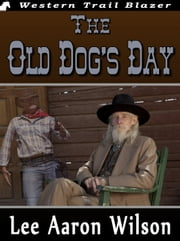 The Old Dog's Day ebook by Lee Aaron Wilson