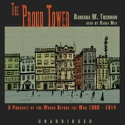 The Proud Tower - A Portrait of the World before the War, 1890-1914 audiobook by Barbara W. Tuchman