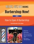 Ready, Set, Go! Barbershop Now! Part 1 - How to Open a Barbershop ebook by Jeff Grissler, Eric Ryant