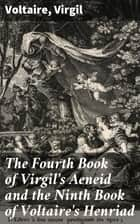 The Fourth Book of Virgil's Aeneid and the Ninth Book of Voltaire's Henriad ebook by Virgil, Voltaire