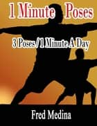 1 Minute Poses: 3 Poses for 1 Minute A Day ebook by Fred Medina