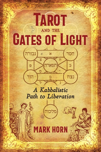 Tarot and the Gates of Light - A Kabbalistic Path to Liberation ebook by Mark Horn