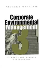 Corporate Environmental Management 3 - Towards sustainable development ebook by Richard Welford