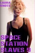 Sapce Station Slaves 9 ebook by Laura Knots