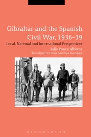 Gibraltar and the Spanish Civil War, 1936-39 - Local, National and International Perspectives ebook by Dr Julio Ponce Alberca,Ms Irene Sánchez González