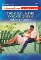 The C.e.o. & The Cookie Queen (Mills & Boon American Romance) ebook by Victoria Chancellor