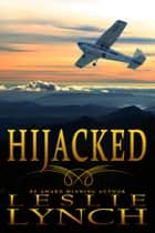Hijacked - A novel of suspense and healing ebook by Leslie Lynch