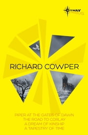 Richard Cowper SF Gateway Omnibus - The Road to Corlay, A Dream of Kinship, A Tapestry of Time, The Piper at the Gates of Dawn ebook by Richard Cowper
