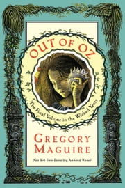 Out of Oz - The Final Volume in the Wicked Years ebook by Gregory Maguire