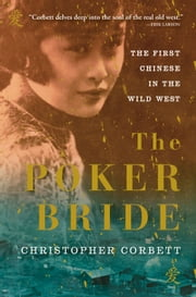The Poker Bride - The First Chinese in the Wild West ebook by Christopher Corbett
