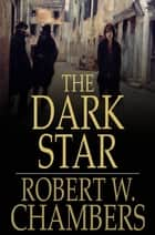 The Dark Star ebook by Robert W. Chambers