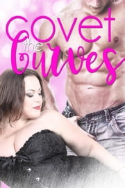 Covet the Curves ebook by Nicole Morgan, Emmy Gatrell, Carma Haley Shoemaker,...