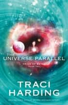 The Universe Parallel ebook by Traci Harding