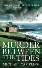 Murder Between the Tides - A British Mystery ebook by Michael Campling