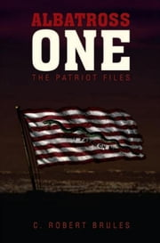 Albatross One - The Patriot Files ebook by C. Robert Brules