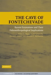 The Cave of Fontéchevade - Recent Excavations and their Paleoanthropological Implications ebook by Philip G. Chase ,André Debénath,Harold L. Dibble,Shannon P. McPherron
