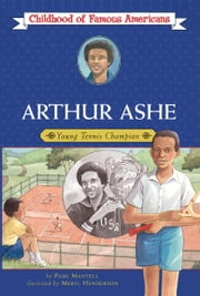 Arthur Ashe - Young Tennis Champion ebook by Paul Mantell,Meryl Henderson