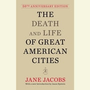 The Death and Life of Great American Cities - 50th Anniversary Edition audiobook by Jane Jacobs