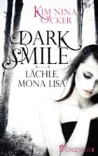 Dark Smile - Lächle, Mona Lisa ebook by Kim Nina Ocker