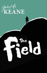 The Field, by John B Keane ebook by John B Keane