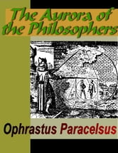 The Aurora of the Philosophers ebook by Paracelsus, Ophrastus