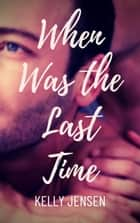 When Was the Last Time ebook by Kelly Jensen
