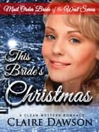 This Bride's Christmas - Mail Order Bride of the West, #1 ebook by Claire Dawson