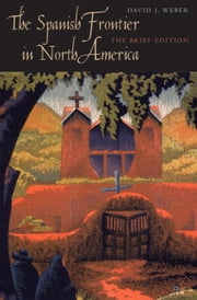 Spanish Frontier in North America: The Brief Edition ebook by Weber, David J.