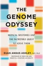 The Genome Odyssey - Medical Mysteries and the Incredible Quest to Solve Them ebook by