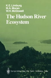 The Hudson River Ecosystem ebook by S.A. Levin,Karin E. Limburg,J.M. Buckley,Mary A. Moran,E.H. Buckley,William H. McDowell,D.S. Kiefer,P.S. Walczak