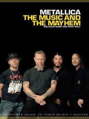 Metallica: The Music And The Mayhem ebook by Mick Wall