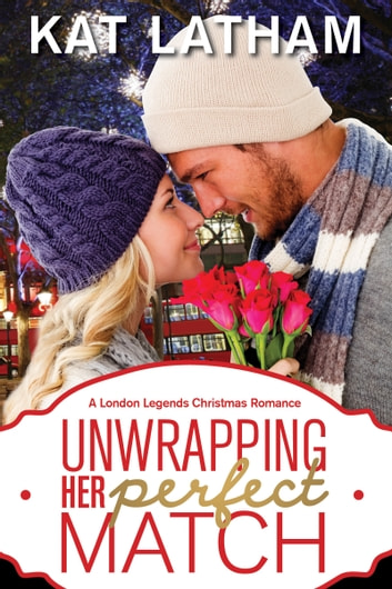 Unwrapping Her Perfect Match: A London Legends Christmas Romance ebook by Kat Latham