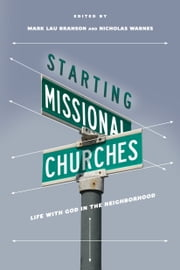 Starting Missional Churches - Life with God in the Neighborhood ebook by Nicholas Warnes,Mark Branson