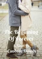 The Beginning Of Forever ebook by Candace Dowds
